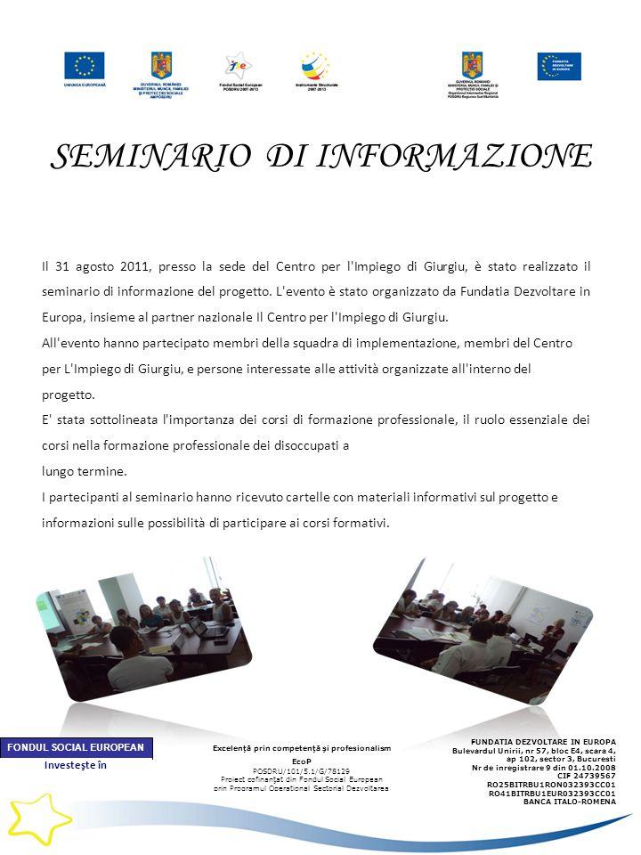 SEMINARIO DI INFORMAZIONE Il 31 agosto 2011, presso la sede del Centro per l Impiego di Giurgiu, è stato realizzato il seminario di informazione del progetto.