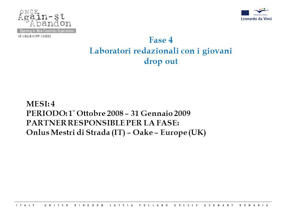Fase 4 Laboratori redazionali con i giovani drop out MESI: 4 PERIODO: 1 ° Ottobre 2008 – 31 Gennaio 2009 PARTNER RESPONSIBLE PER LA FASE: Onlus Mestri