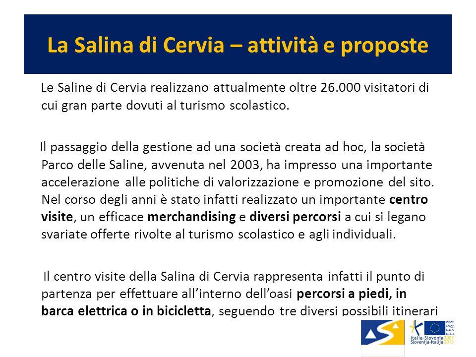 La Salina di Cervia – attività e proposte Le Saline di Cervia realizzano attualmente oltre 26.000 visitatori di cui gran parte dovuti al turismo scolastico.