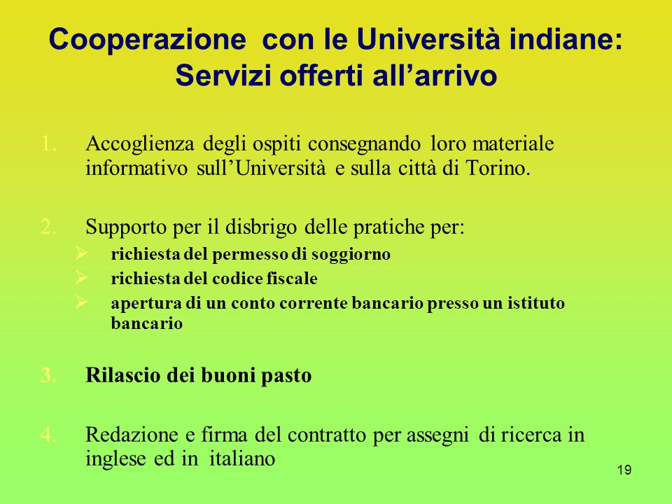 19 1.Accoglienza degli ospiti consegnando loro materiale informativo sull'Università e sulla città di Torino.