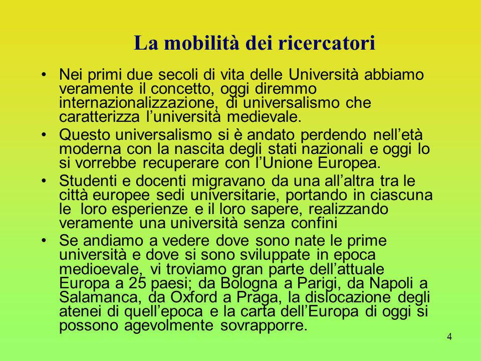 4 Nei primi due secoli di vita delle Università abbiamo veramente il concetto, oggi diremmo internazionalizzazione, di universalismo che caratterizza l'università medievale.