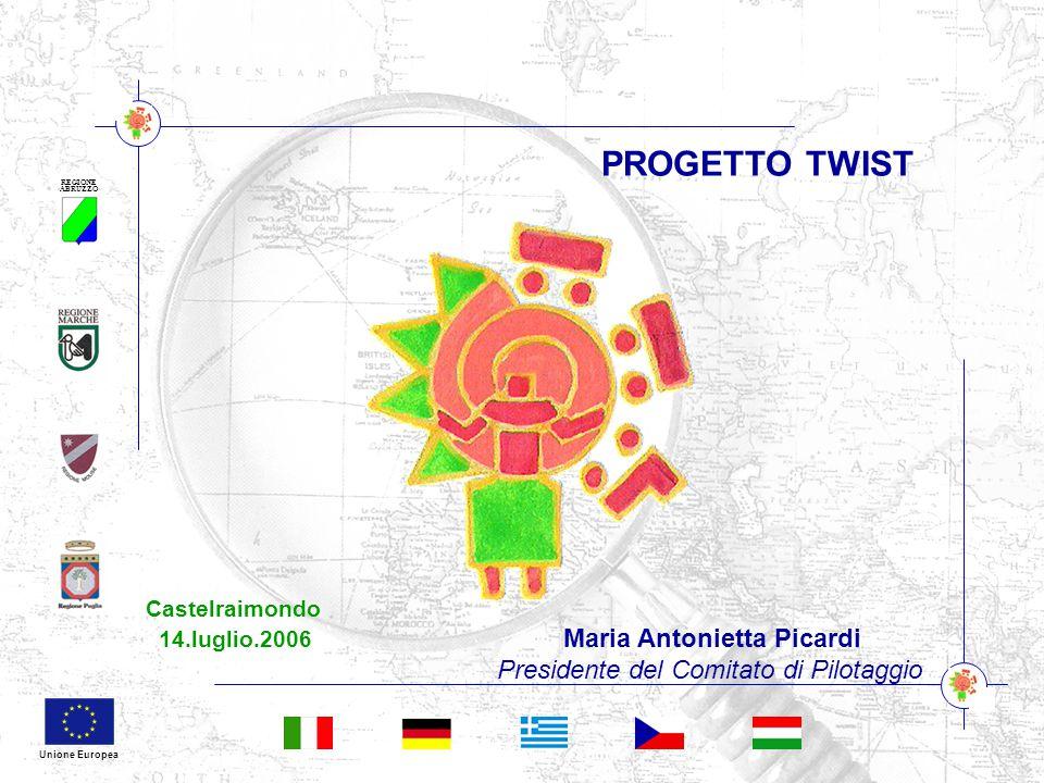 REGIONE ABRUZZO Unione Europea Castelraimondo 14.luglio.2006 Maria Antonietta Picardi Presidente del Comitato di Pilotaggio PROGETTO TWIST