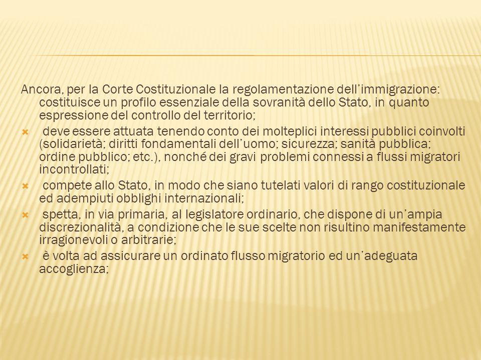 Ancora, per la Corte Costituzionale la regolamentazione dell'immigrazione: costituisce un profilo essenziale della sovranità dello Stato, in quanto es