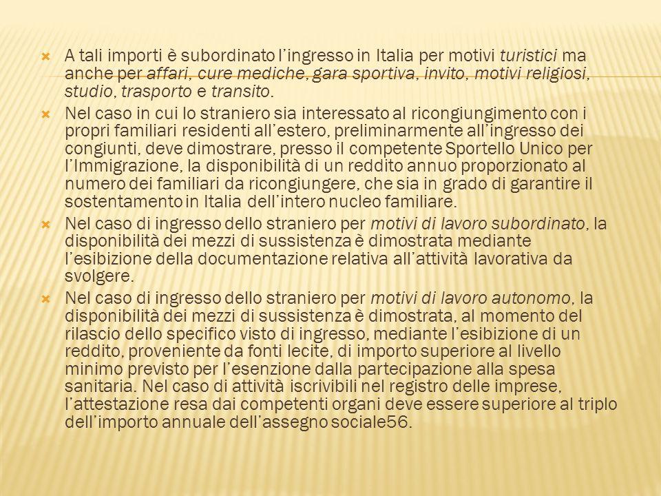  A tali importi è subordinato l'ingresso in Italia per motivi turistici ma anche per affari, cure mediche, gara sportiva, invito, motivi religiosi, s