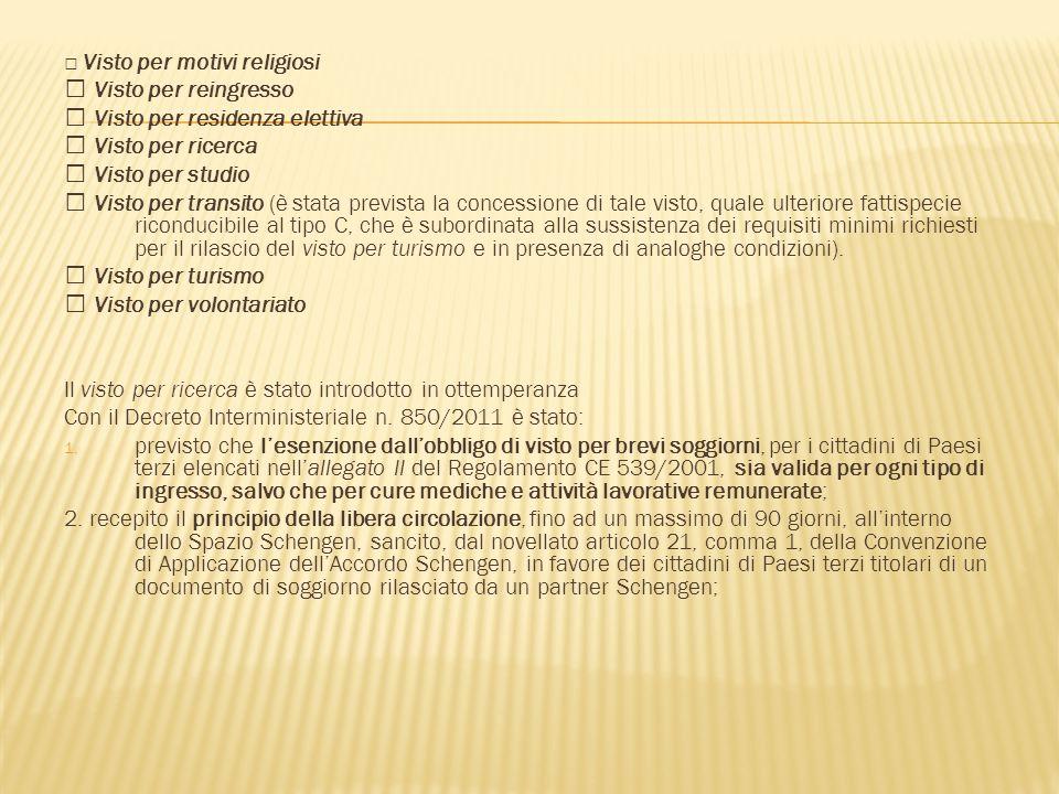  Visto per motivi religiosi  Visto per reingresso  Visto per residenza elettiva  Visto per ricerca  Visto per studio  Visto per transito (è stat
