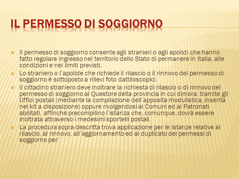  Il permesso di soggiorno consente agli stranieri o agli apolidi che hanno fatto regolare ingresso nel territorio dello Stato di permanere in Italia,