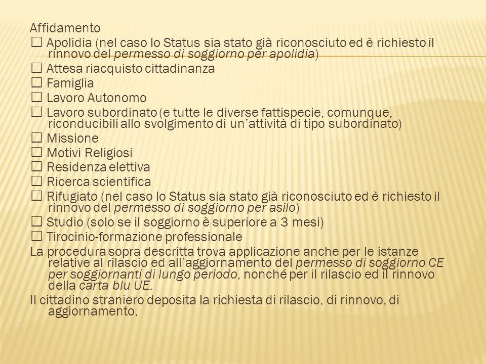 Affidamento  Apolidia (nel caso lo Status sia stato già riconosciuto ed è richiesto il rinnovo del permesso di soggiorno per apolidia)  Attesa riacq