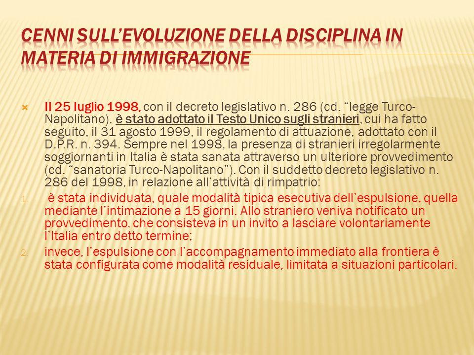 """ Il 25 luglio 1998, con il decreto legislativo n. 286 (cd. """"legge Turco- Napolitano), è stato adottato il Testo Unico sugli stranieri, cui ha fatto s"""