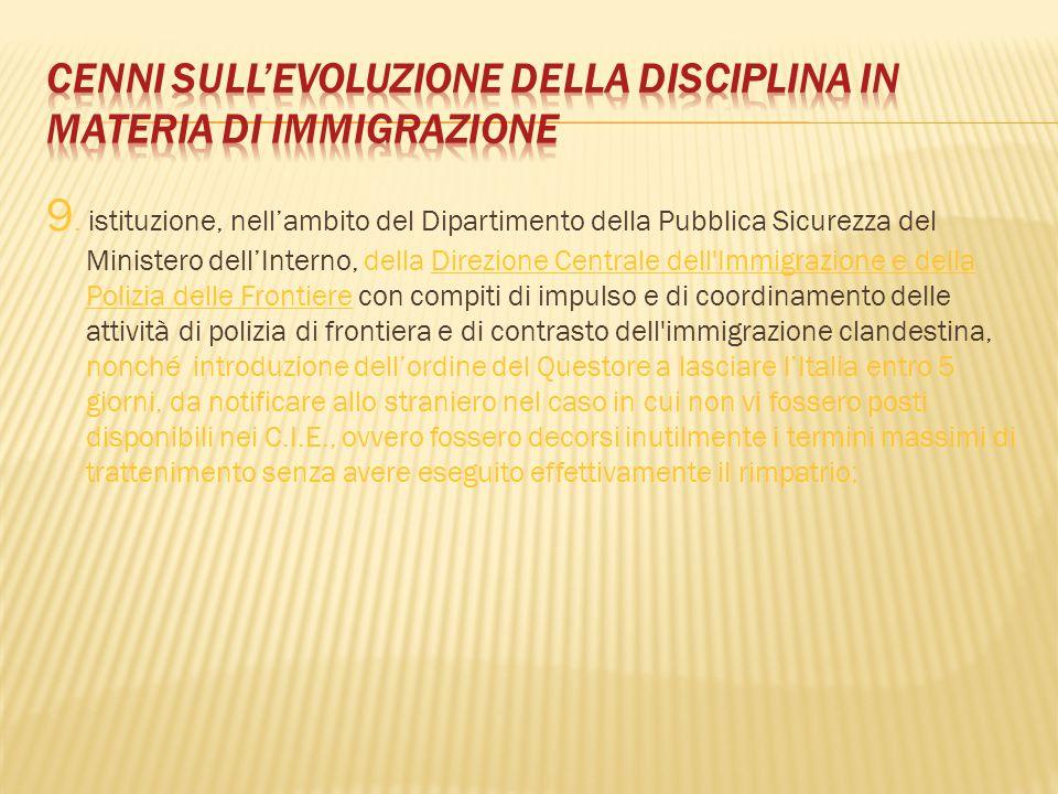 9. istituzione, nell'ambito del Dipartimento della Pubblica Sicurezza del Ministero dell'Interno, della Direzione Centrale dell'Immigrazione e della P