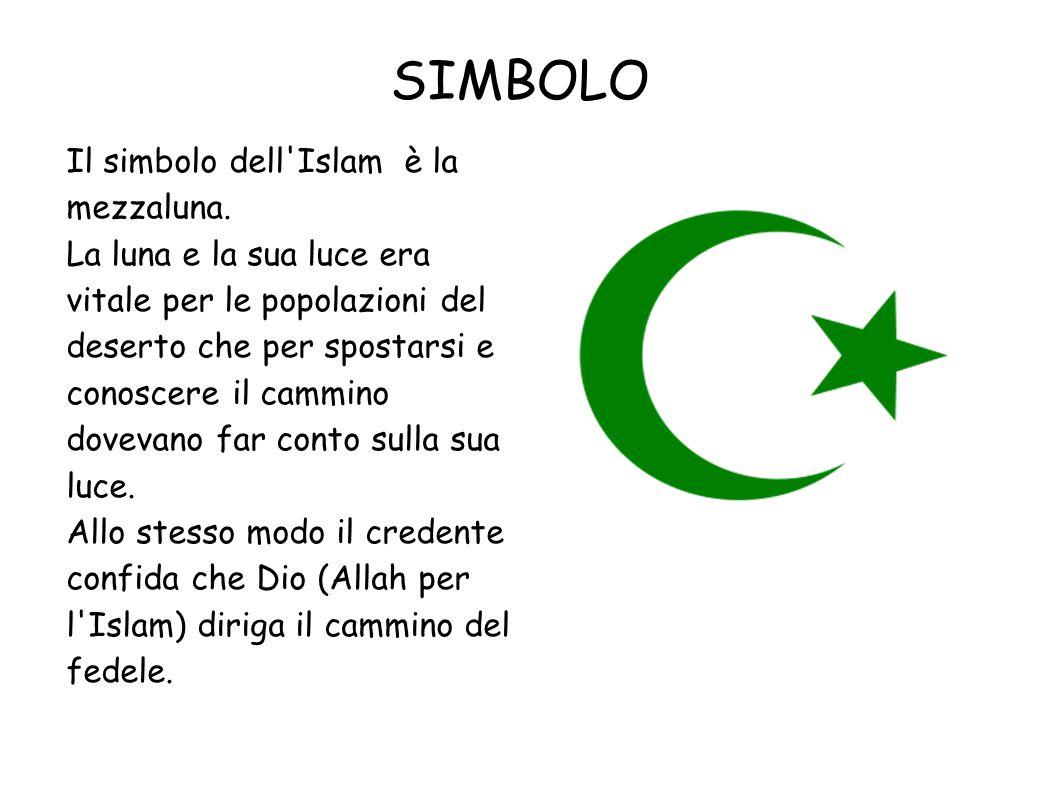 SIMBOLO Il simbolo dell'Islam è la mezzaluna. La luna e la sua luce era vitale per le popolazioni del deserto che per spostarsi e conoscere il cammino