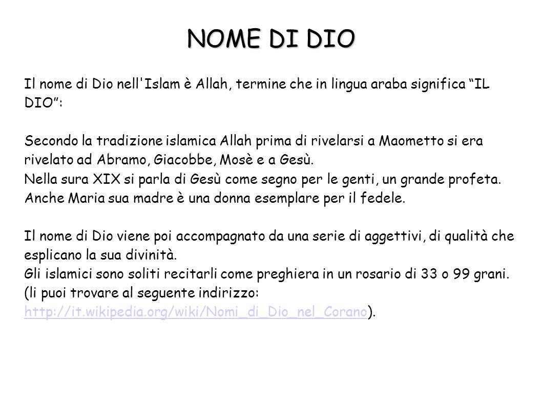 """NOME DI DIO Il nome di Dio nell'Islam è Allah, termine che in lingua araba significa """"IL DIO"""": Secondo la tradizione islamica Allah prima di rivelarsi"""