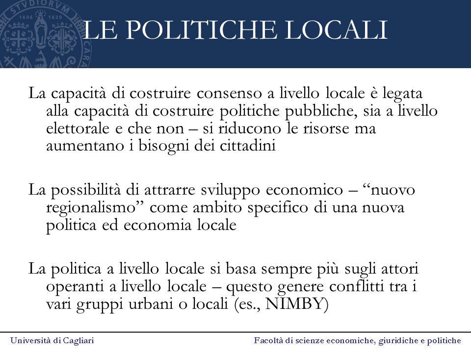LE POLITICHE LOCALI La capacità di costruire consenso a livello locale è legata alla capacità di costruire politiche pubbliche, sia a livello elettora