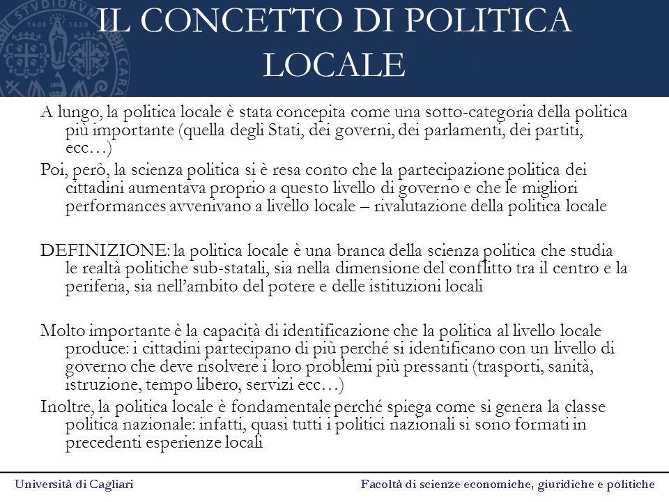 IL CONCETTO DI POLITICA LOCALE A lungo, la politica locale è stata concepita come una sotto-categoria della politica più importante (quella degli Stat