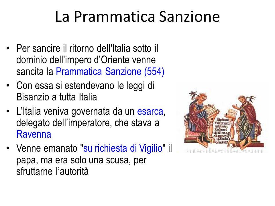 La Prammatica Sanzione Per sancire il ritorno dell'Italia sotto il dominio dell'impero d'Oriente venne sancita la Prammatica Sanzione (554) Con essa s