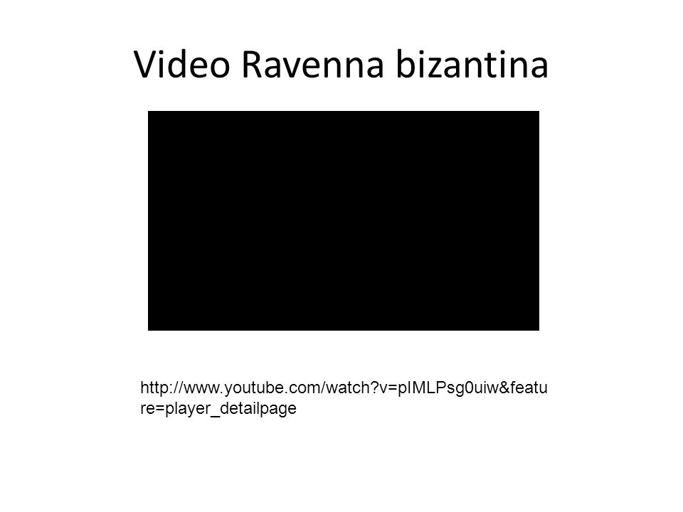 Video Ravenna bizantina http://www.youtube.com/watch?v=pIMLPsg0uiw&featu re=player_detailpage