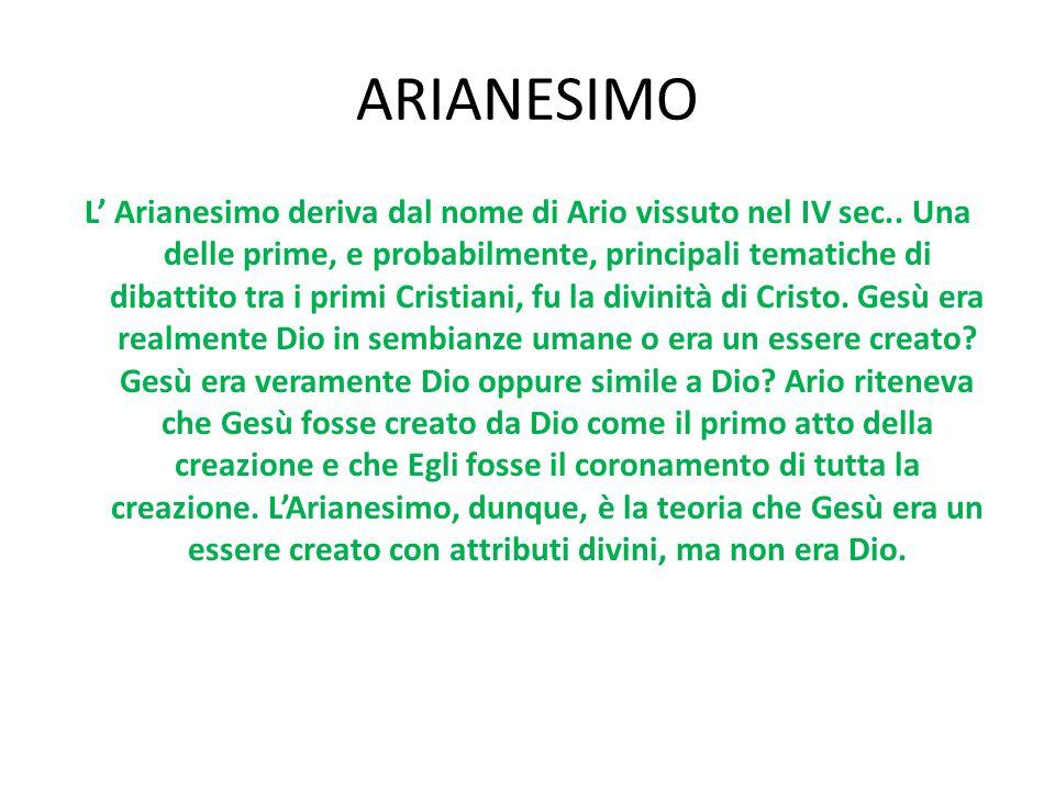 ARIANESIMO L' Arianesimo deriva dal nome di Ario vissuto nel IV sec.. Una delle prime, e probabilmente, principali tematiche di dibattito tra i primi