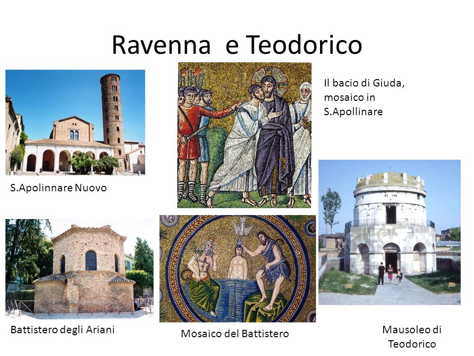 Ravenna e Teodorico S.Apolinnare Nuovo Battistero degli Ariani Il bacio di Giuda, mosaico in S.Apollinare Mausoleo di Teodorico Mosaico del Battistero