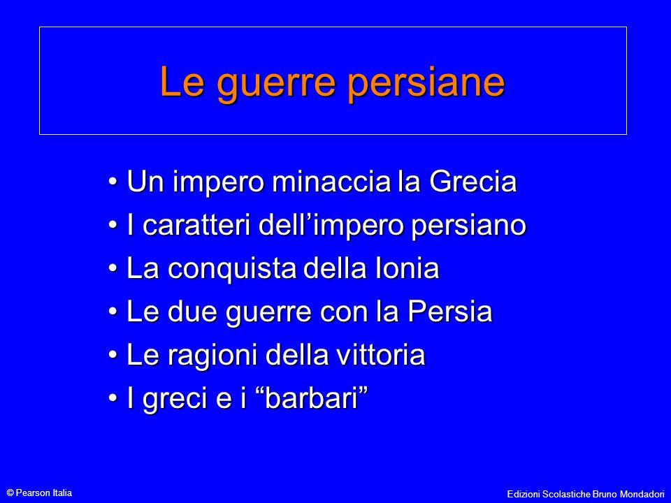 Le guerre persiane Un impero minaccia la Grecia Un impero minaccia la Grecia I caratteri dell'impero persiano I caratteri dell'impero persiano La conq
