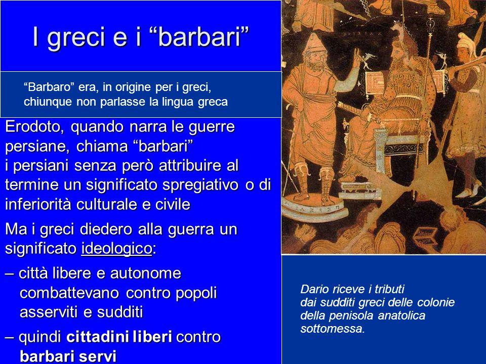 """I greci e i """"barbari"""" Erodoto, quando narra le guerre persiane, chiama """"barbari"""" i persiani senza però attribuire al termine un significato spregiativ"""
