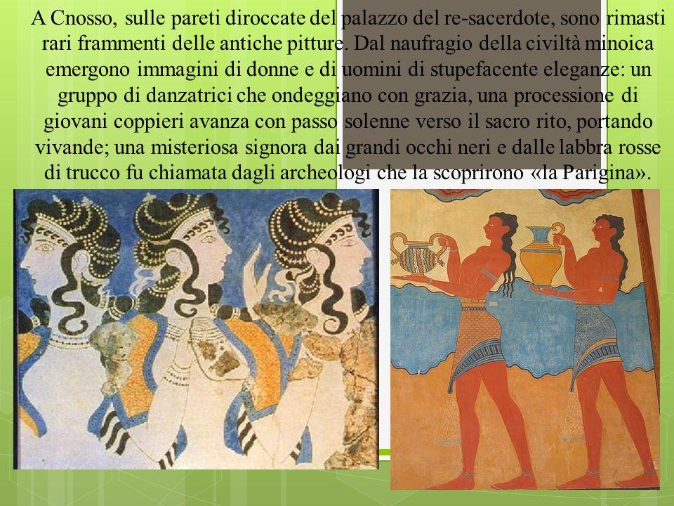 A Cnosso, sulle pareti diroccate del palazzo del re-sacerdote, sono rimasti rari frammenti delle antiche pitture. Dal naufragio della civiltà minoica