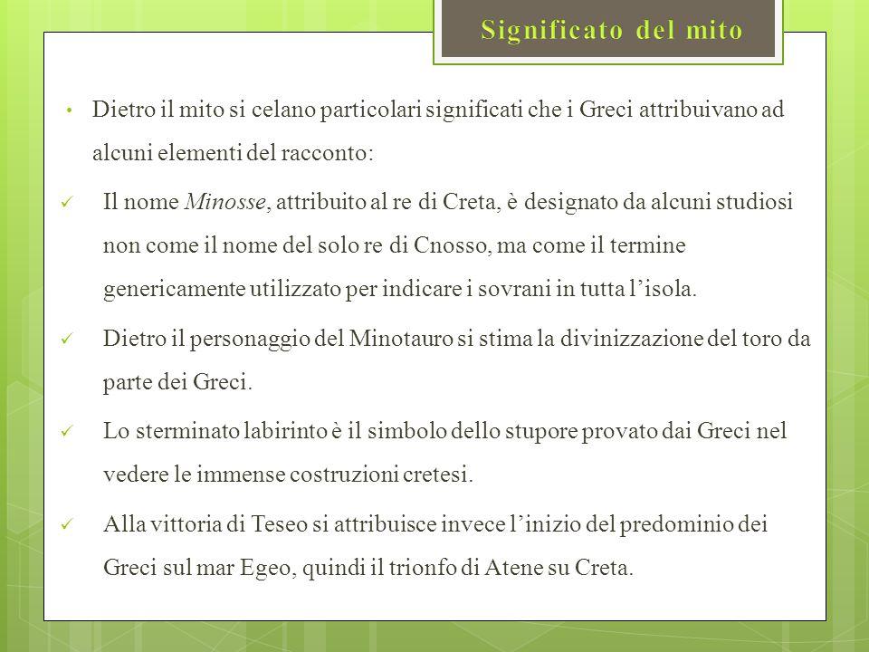 Dietro il mito si celano particolari significati che i Greci attribuivano ad alcuni elementi del racconto: Il nome Minosse, attribuito al re di Creta,