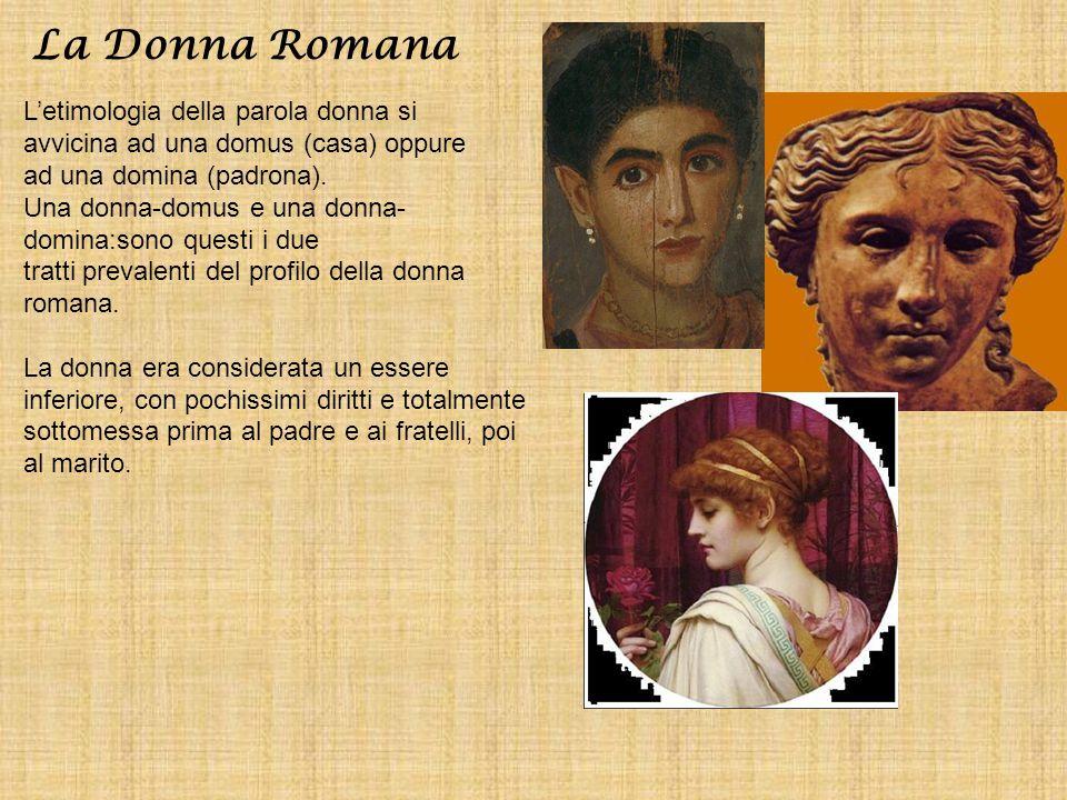 L'etimologia della parola donna si avvicina ad una domus (casa) oppure ad una domina (padrona). Una donna-domus e una donna- domina:sono questi i due