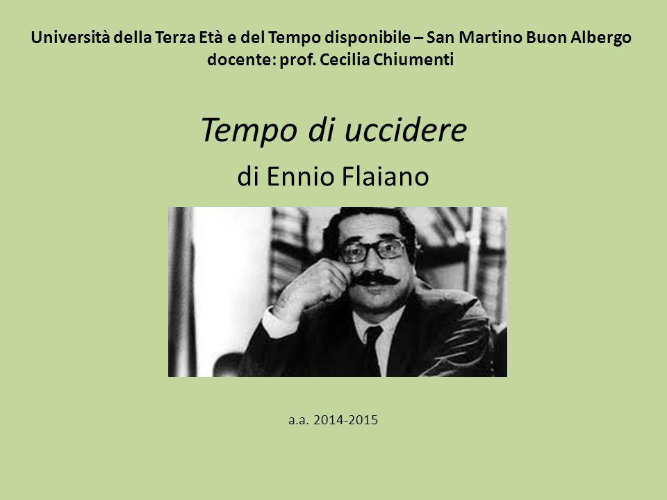 Università della Terza Età e del Tempo disponibile – San Martino Buon Albergo docente: prof. Cecilia Chiumenti Tempo di uccidere di Ennio Flaiano a.a.
