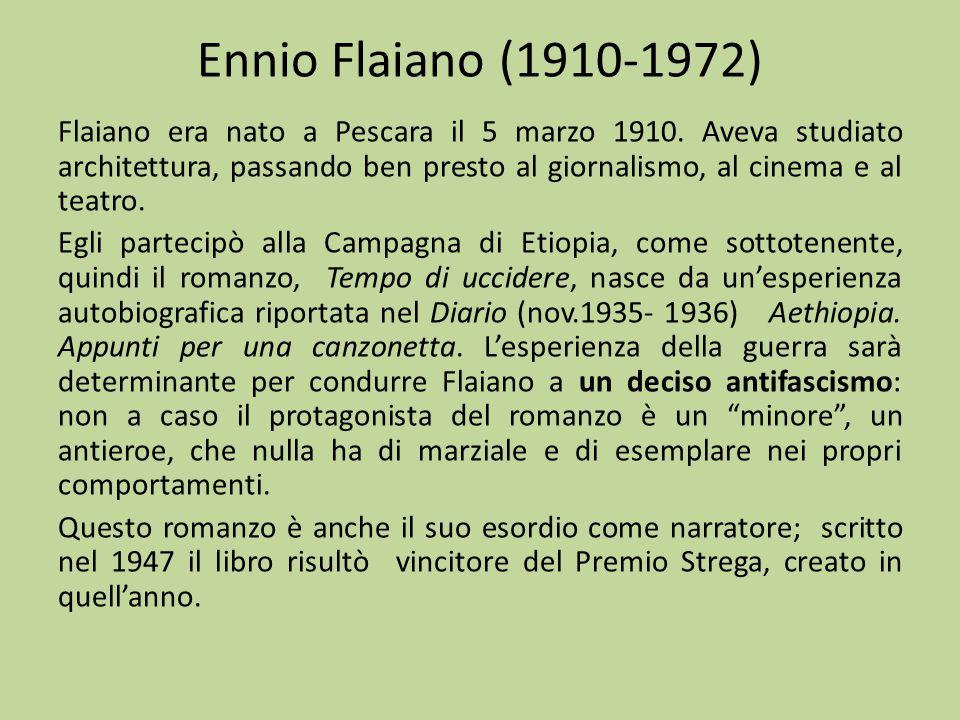 Ennio Flaiano (1910-1972) Flaiano era nato a Pescara il 5 marzo 1910. Aveva studiato architettura, passando ben presto al giornalismo, al cinema e al