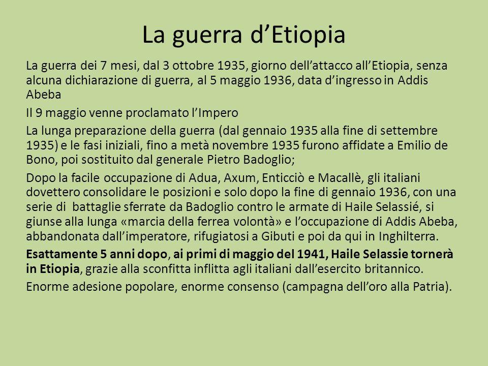 La guerra d'Etiopia La guerra dei 7 mesi, dal 3 ottobre 1935, giorno dell'attacco all'Etiopia, senza alcuna dichiarazione di guerra, al 5 maggio 1936,