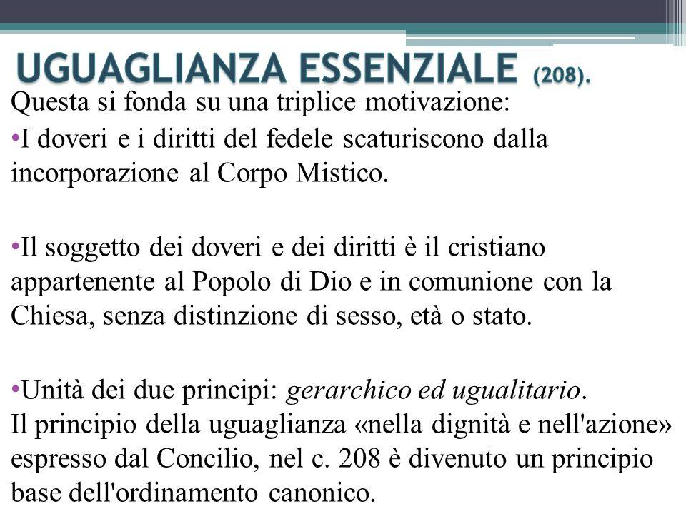 Questa si fonda su una triplice motivazione: I doveri e i diritti del fedele scaturiscono dalla incorporazione al Corpo Mistico.
