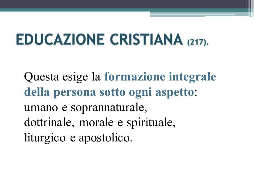 Questa esige la formazione integrale della persona sotto ogni aspetto: umano e soprannaturale, dottrinale, morale e spirituale, liturgico e apostolico.