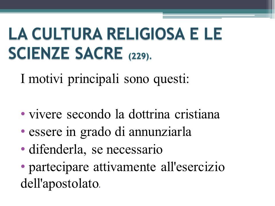 I motivi principali sono questi: vivere secondo la dottrina cristiana essere in grado di annunziarla difenderla, se necessario partecipare attivamente all esercizio dell apostolato.