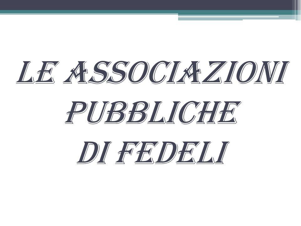 LE ASSOCIAZIONI PUBBLICHE DI FEDELI