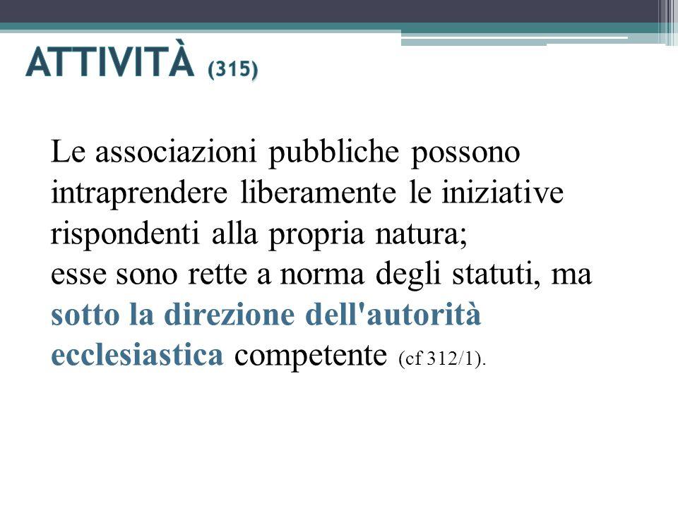 Le associazioni pubbliche possono intraprendere liberamente le iniziative rispondenti alla propria natura; esse sono rette a norma degli statuti, ma sotto la direzione dell autorità ecclesiastica competente (cf 312/1).