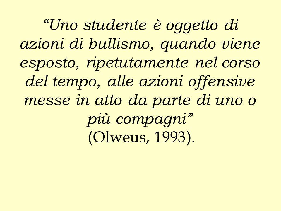 """""""Uno studente è oggetto di azioni di bullismo, quando viene esposto, ripetutamente nel corso del tempo, alle azioni offensive messe in atto da parte d"""