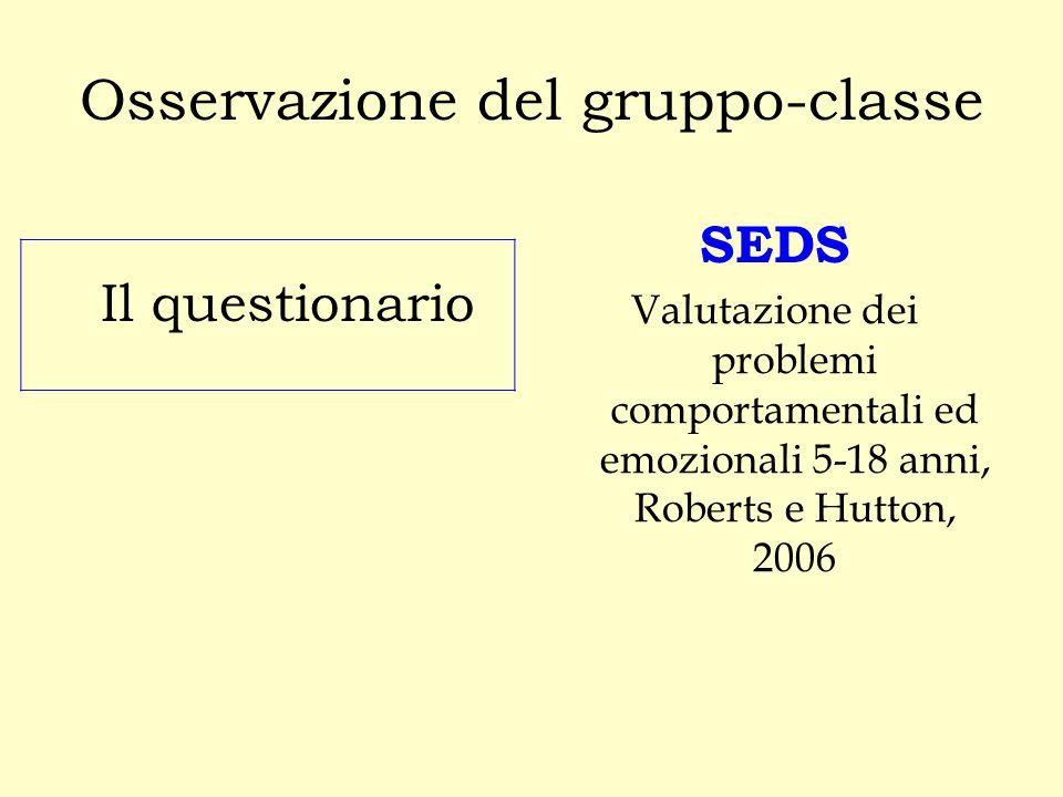 Osservazione del gruppo-classe Il questionario SEDS Valutazione dei problemi comportamentali ed emozionali 5-18 anni, Roberts e Hutton, 2006