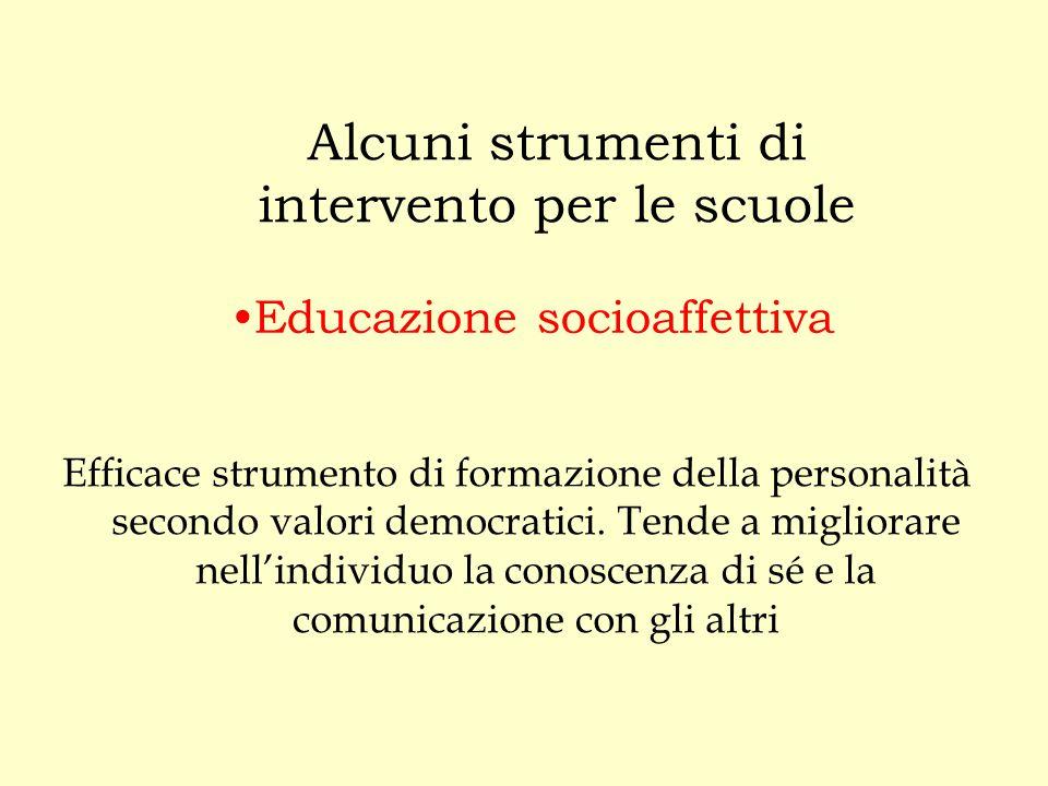 Educazione socioaffettiva Efficace strumento di formazione della personalità secondo valori democratici. Tende a migliorare nell'individuo la conoscen