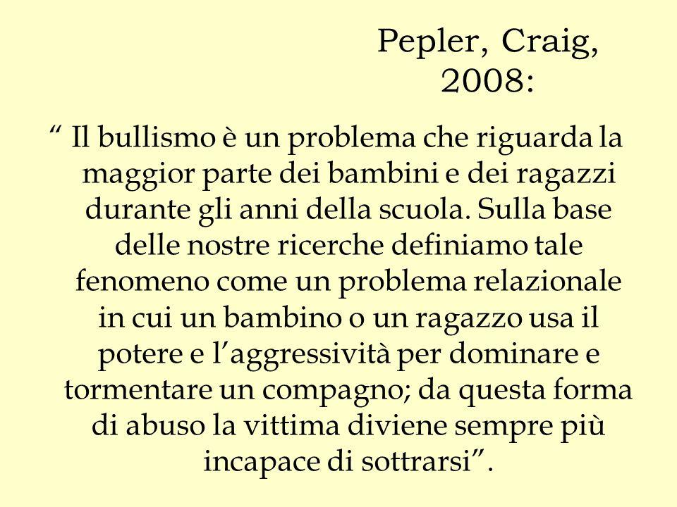 """Pepler, Craig, 2008: """" Il bullismo è un problema che riguarda la maggior parte dei bambini e dei ragazzi durante gli anni della scuola. Sulla base del"""