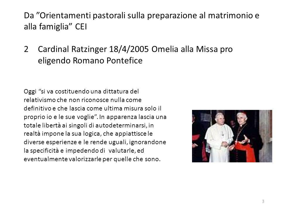 """Da """"Orientamenti pastorali sulla preparazione al matrimonio e alla famiglia"""" CEI 2Cardinal Ratzinger 18/4/2005 Omelia alla Missa pro eligendo Romano P"""