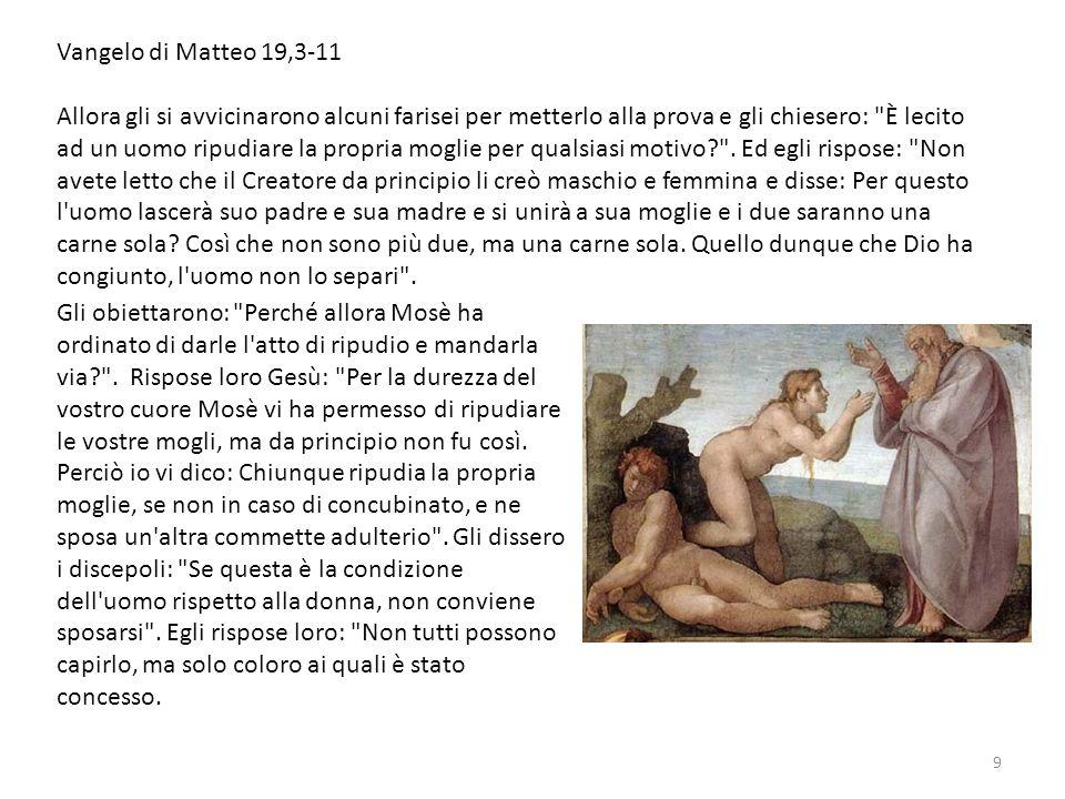 9 Vangelo di Matteo 19,3-11 Allora gli si avvicinarono alcuni farisei per metterlo alla prova e gli chiesero: