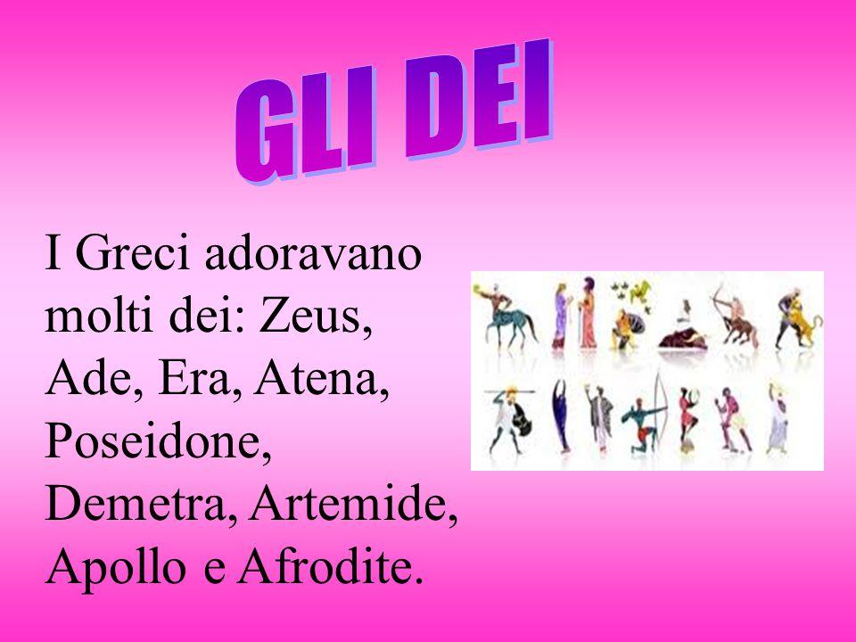 I Greci adoravano molti dei: Zeus, Ade, Era, Atena, Poseidone, Demetra, Artemide, Apollo e Afrodite.