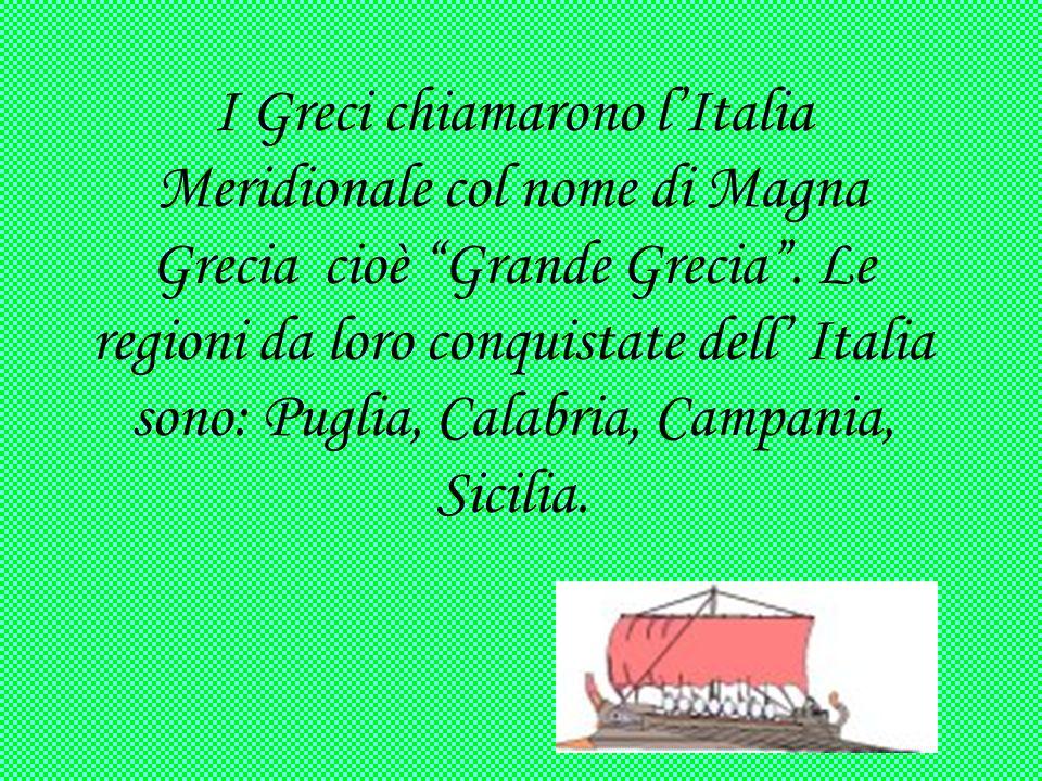 """I Greci chiamarono l'Italia Meridionale col nome di Magna Grecia cioè """"Grande Grecia"""". Le regioni da loro conquistate dell' Italia sono: Puglia, Calab"""