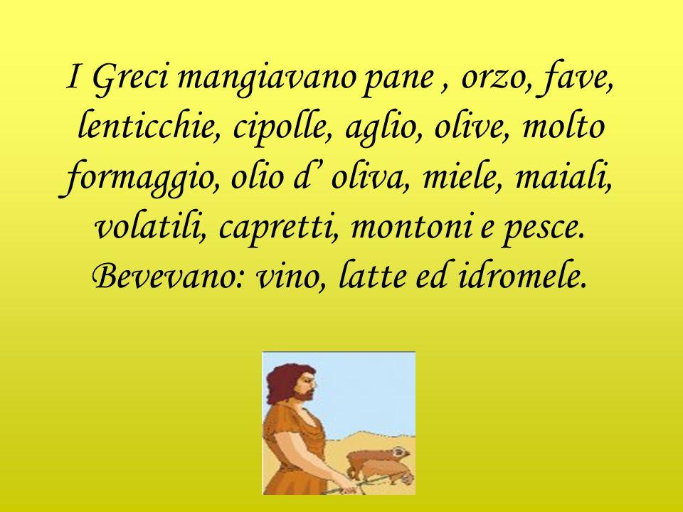 I Greci mangiavano pane, orzo, fave, lenticchie, cipolle, aglio, olive, molto formaggio, olio d' oliva, miele, maiali, volatili, capretti, montoni e pesce.