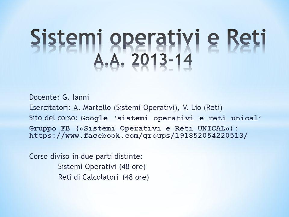 Docente: G.Ianni Esercitatori: A. Martello (Sistemi Operativi), V.