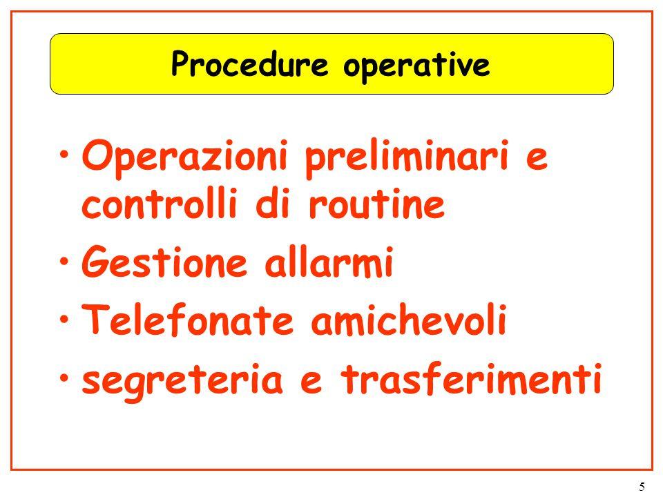 5 Procedure operative Operazioni preliminari e controlli di routine Gestione allarmi Telefonate amichevoli segreteria e trasferimenti