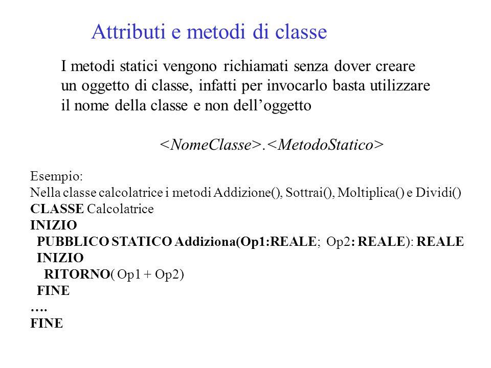 Attributi e metodi di classe I metodi statici vengono richiamati senza dover creare un oggetto di classe, infatti per invocarlo basta utilizzare il no