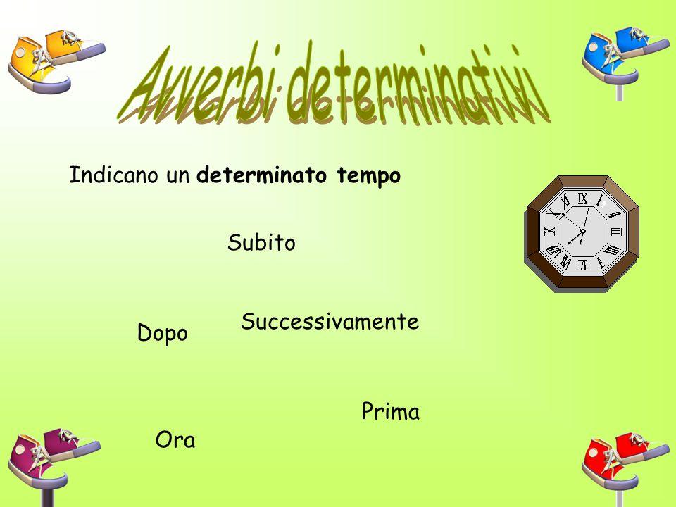 Le funzioni degli avverbi determinativi Tempo:Matteo legge sempre Luogo:Matteo legge dappertutto Quantità:Matteo legge molto Affermazione:Sicuramente
