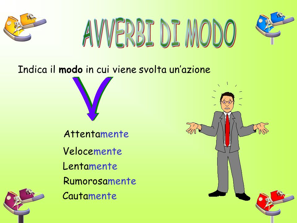 Gli Avverbi If the adjective ends in –e, just add -mente. Semplice  semplicemente Dolce  dolcemente *If the adjective ends in -le or -re, the –e is
