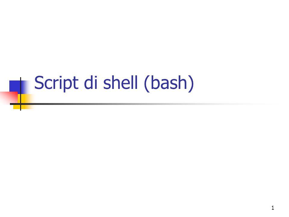 22 Bash: il costrutto CASE La stessa cosa poteva essere scritta con il costrutto IF #!/bin/bash x=5 # assegno a x il valore 5 if [ $x -eq 0 ]; then echo Il valore di x: 0. elif [ $x -eq 5 ]; then echo Il valore di x: 5. elif [ $x -eq 9 ]; then echo Il valore di x: 9. else echo Valore sconosciuto fi