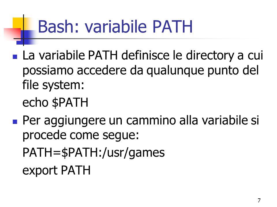 8 Bash: alias Gli alias si possono definire come comandi accorciati Un comando lungo può essere associato ad un comando mnemonico più breve detto alias Esempio: ls -aF --color può avere come alias: alias ls=`ls -aF --color`